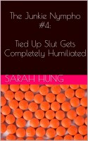 Sarah Hung - The Junkie Nympho #4: Tied Up Slut Gets Completely Humiliated