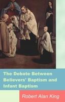 Robert Alan King - The Debate Between Believers' Baptism and Infant Baptism