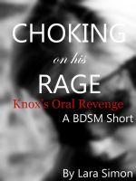 Lara Simon - Choking on His Rage: Knox's Oral Revenge (A BDSM Short: Book #2 of the Punish Me Series)