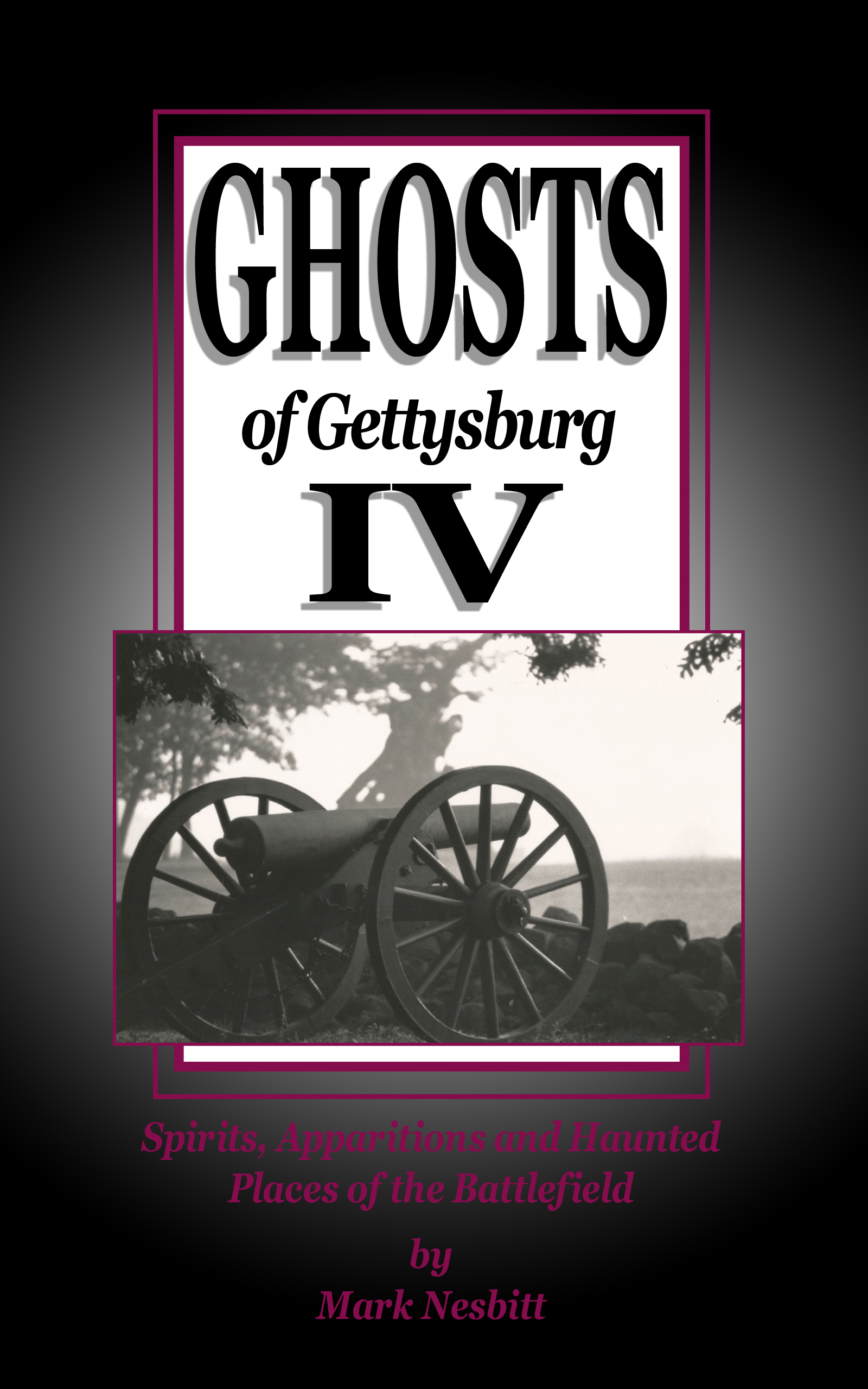 Ghosts of Gettysburg II: Spirits, Apparitions and Haunted Places of the Battlefield