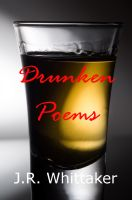 J. R. Whittaker - Drunken Poems