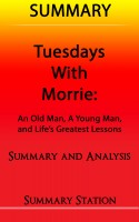 Summary Station - Tuesdays with Morrie: An Old Man, A Young Man, And Life's Greatest Lessons | Summary