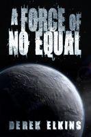 Derek Elkins - A Force of No Equal