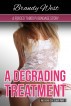 A Degrading Treatment - A Forced Taboo P.I Bondage Story (Weekend Sex Slave Part 1) by Brandy West
