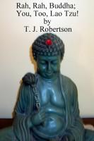 T. J. Robertson - Rah, Rah, Buddha; You, Too, Lao Tzu!