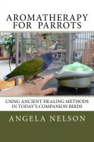 Angela Nelson - Aromatherapy for Parrots