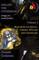 Donald Gutierrez - Feeling the Unthinkable, Vol. 3: Business as Usual - Greed, Racism and Genocide