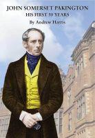 Andrew Harris - John Somerset Pakington: his first 50 years