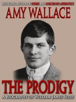 Amy Wallace - The Prodigy - A Biography of William Sidis