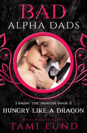 Hungry Like A Dragon: A Bad Alpha Dads Romance