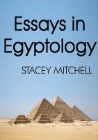 Stacey J. Mitchell - Essays in Egyptology