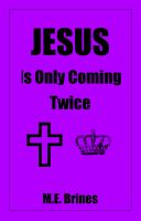 M.E. Brines - Jesus is Only Coming Twice
