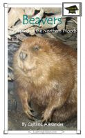 Caitlind L. Alexander - Beavers: Gnawers of the Northern Woods: Educational Version