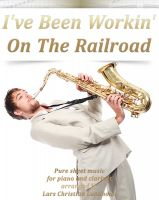Pure Sheet Music - I've Been Working On The Railroad Pure sheet music for piano and clarinet arranged by Lars Christian Lundholm