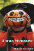 I was Monster by Michael Turturici