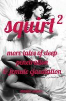 Alastair Anders - Squirt 2: More Tales of Deep Penetration and Female Ejaculation