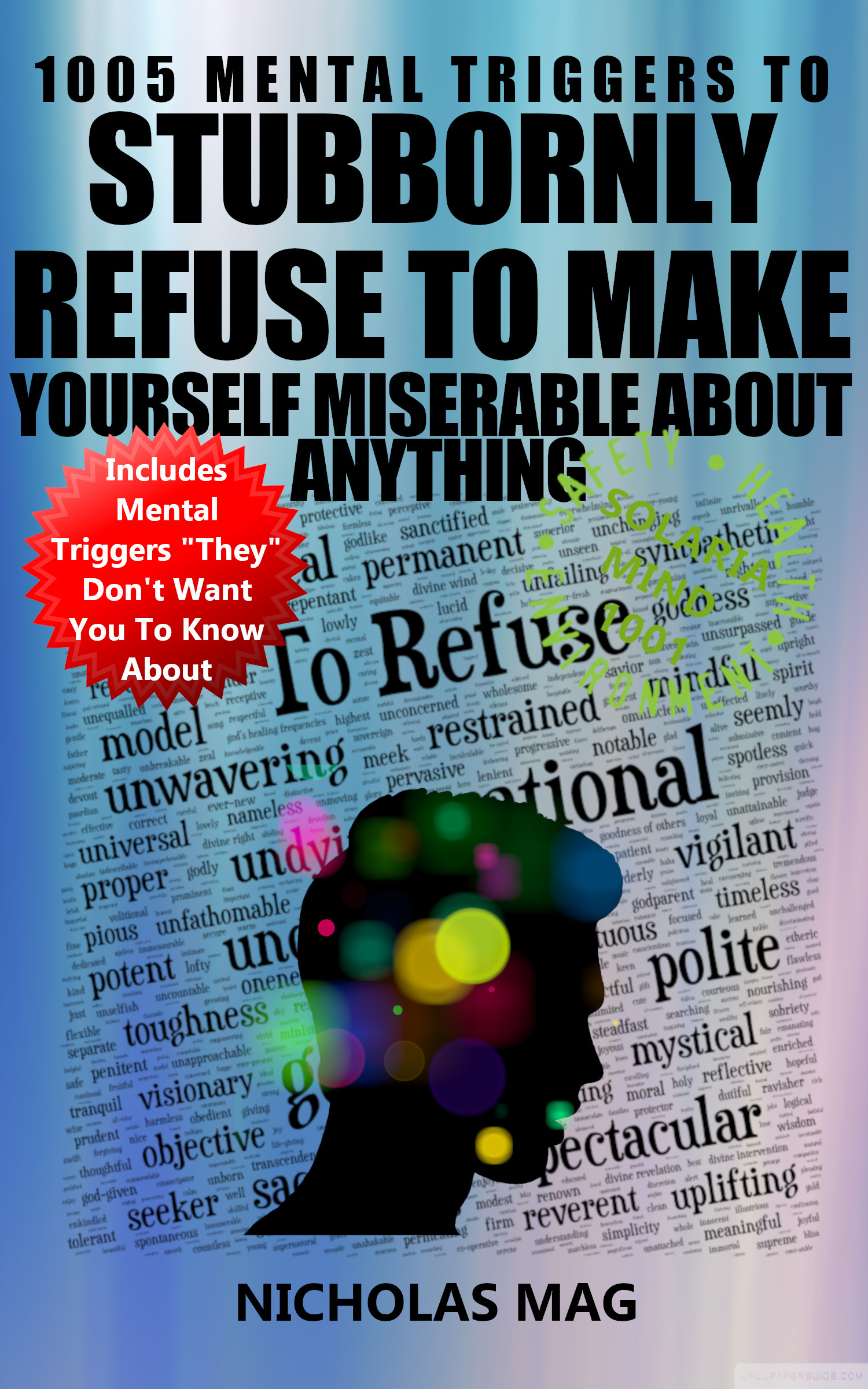 How to Stubbornly Refuse to Make Yourself Miserable About Anything:  Yes, Anything