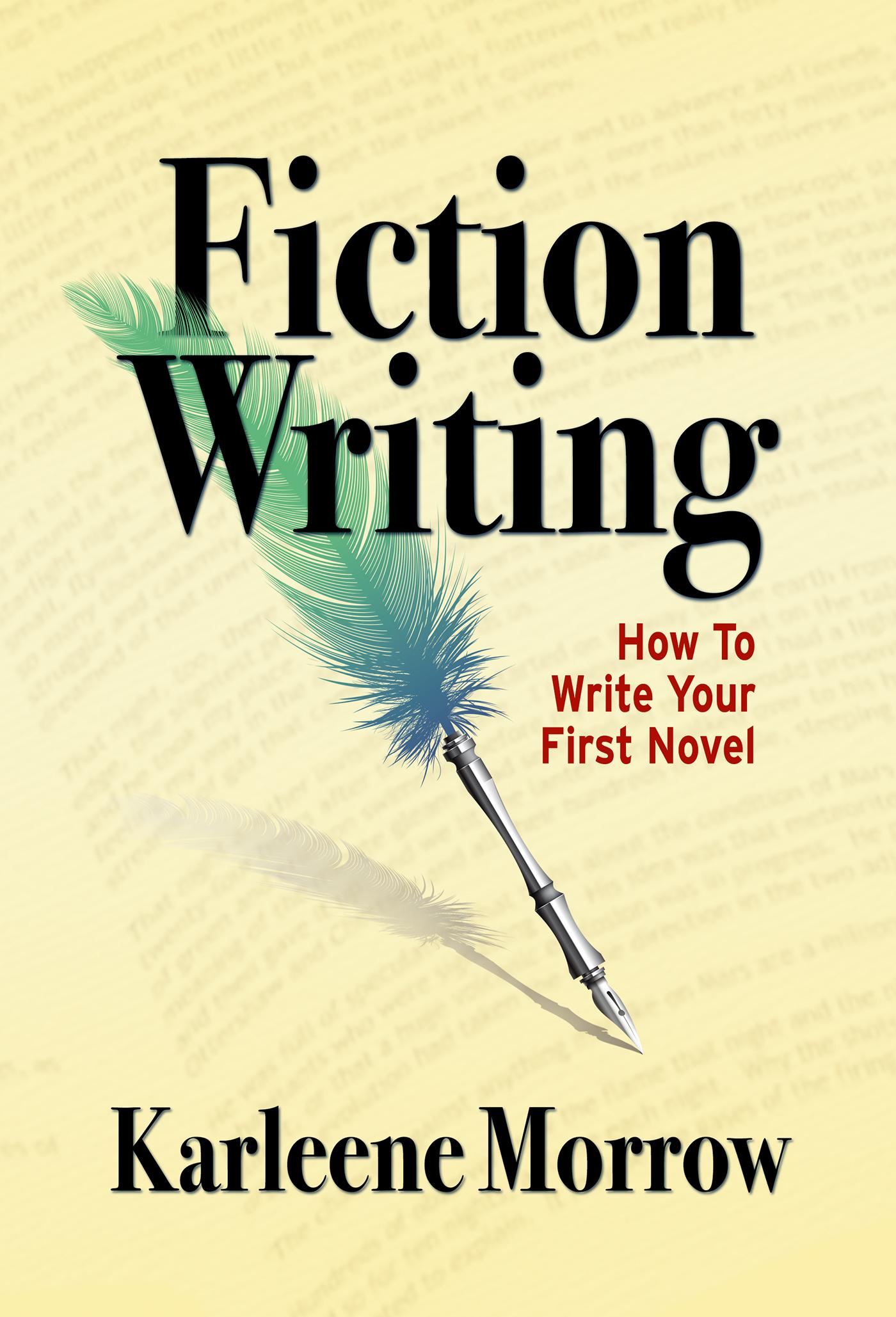 Fiction Writing: How to Write Your First Novel, an Ebook by Karleene Morrow