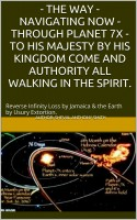 Sheval Anthony Smith - The Way - Navigating Now - Through Planet 7X - To His Majesty By His Kingdom Come and Authority, All Walking in  the Spirit.