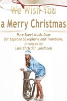 Pure Sheet Music - We Wish You a Merry Christmas Pure Sheet Music Duet for Soprano Saxophone and Trombone, Arranged by Lars Christian Lundholm