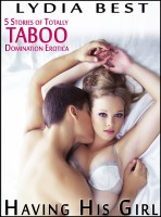 Lydia Best - Having His Girl: The 5 Story Boxed Set of Totally TABOO Erotica