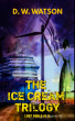 The Ice Cream Trilogy by D. W. Watson