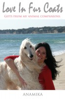 Anamika - Love in Fur Coats: Gifts from my Animal Companions