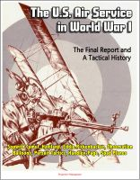Progressive Management - The U.S. Air Service in World War I - The Final Report and A Tactical History - Sopwith Camel, Haviland, Eddie Rickenbacker, Observation Balloons, Pursuit Tactics, Handley-Page, Spad Planes