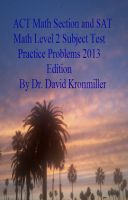 Dr. David Kronmiller - ACT Math Section and SAT Math Level 2 Subject Test Practice Problems 2013 Edition