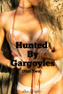 Hunted by Gargoyles, (Part Two) by Lise Pentti