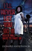 Leonard Anderson Jr - I'll Never Let You Go III: Death Will Have to Part Us