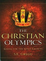 S.E. Gregg - The Christian Olympics-Going For The Gold Crowns