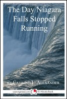 Caitlind L. Alexander - The Day Niagara Falls Stopped Running: A 15-Minute Strange But True Tale