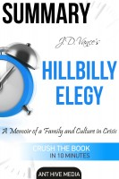 Ant Hive Media - J.D. Vance's Hillbilly Elegy A Memoir of a Family and Culture In Crisis | Summary