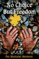 Pat Mattaini Mestern - No Choice But Freedom: A Novel of Treachery and Triumph in Colonial America