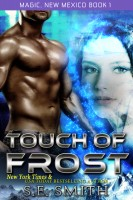 S.E. Smith - Touch of Frost: Magic, New Mexico Book 1