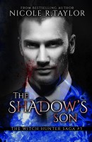 Nicole R. Taylor - The Shadow's Son (Book Three in the Witch Hunter Saga)