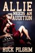 Allie Needs an Audition by Huck Pilgrim