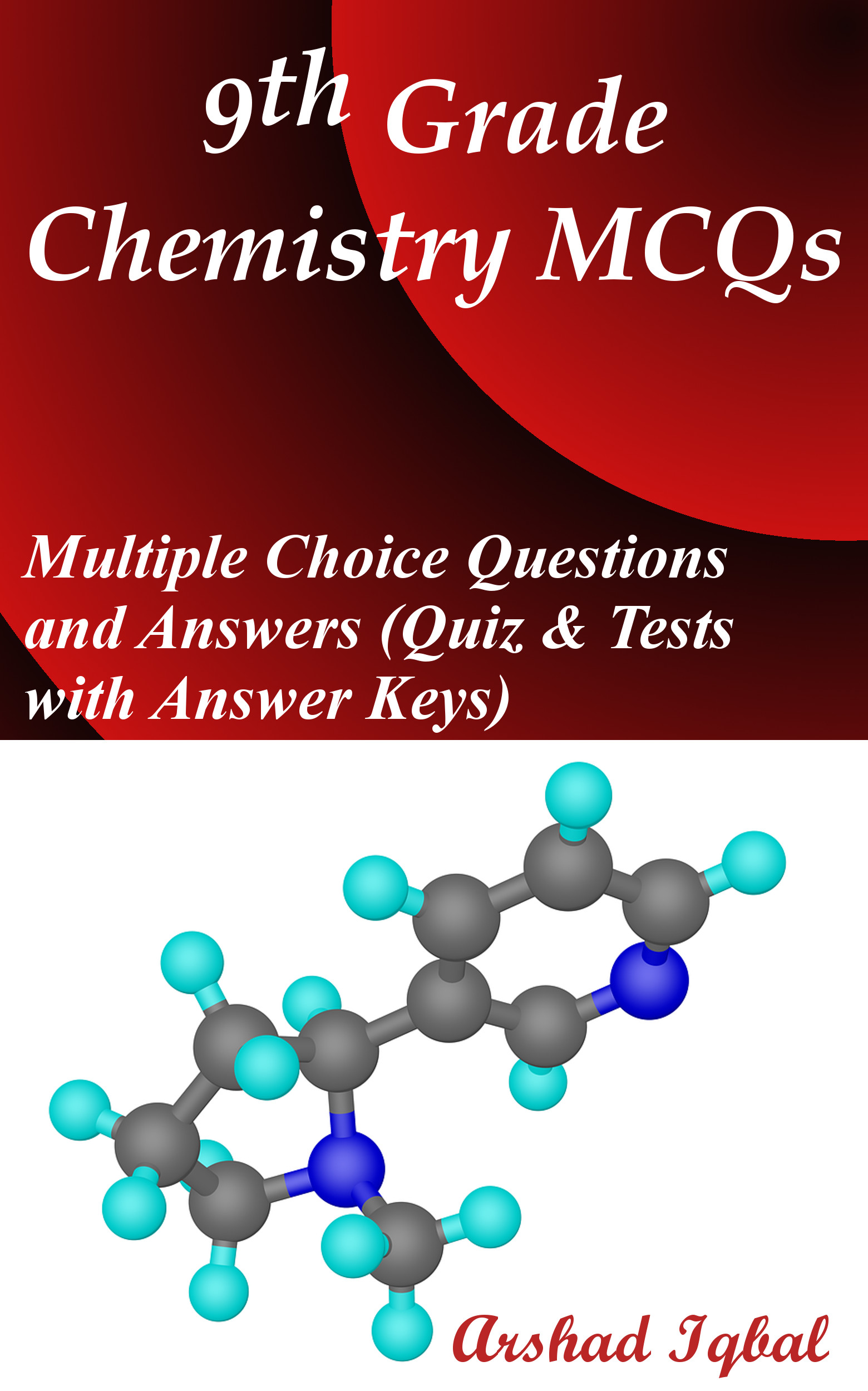 9th Grade Chemistry MCQs: Multiple Choice Questions and Answers (Quiz &  Tests with Answer Keys), an Ebook by Arshad Iqbal