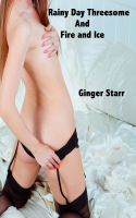 Ginger Starr - Rainy Day Threesome and Fire and Ice