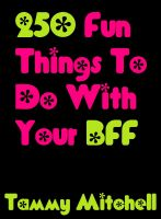 Tammy Mitchell - 250 Fun Things To Do With Your BFF