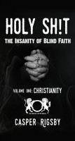 Casper Rigsby - Holy Sh!t - The Insanity of Blind Faith - Volume One:Christianity
