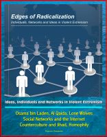 Progressive Management - Edges of Radicalization: Ideas, Individuals and Networks in Violent Extremism - Osama bin Laden, Al Qaida, Lone Wolves, Social Networks and the Internet, Counterculture and Jihad, Homophily