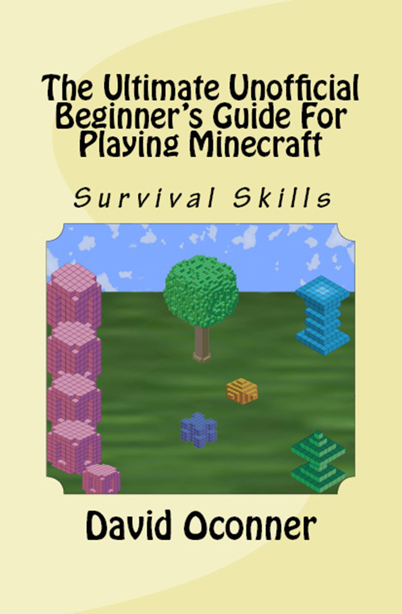 The Ultimate Unofficial Beginner's Guide For Playing Minecraft, an Ebook by  David Oconner