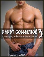 Sara Sweet - Daddy Collection 3 - 4 Naughty Taboo Pleasure Stories (Her Twin Brothers, Tasting Daddy, Gangbang Girl, Daddy's Naughty Princess)