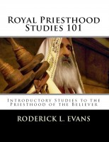 Roderick Levi Evans - Royal Priesthood Studies 101: Introductory Studies to the Priesthood of the Believer