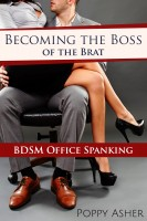 Poppy Asher - Becoming the Boss of the Brat:  BDSM Office Spanking
