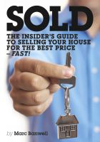 Marc Banwell - Sold - The Insider's Guide To Selling Your House For The Best Price - Fast!