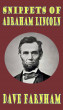 Snippets of Abraham Lincoln by Dave Farnham