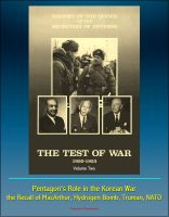 Progressive Management - History of the Office of the Secretary of Defense, Volume Two - The Test of War, 1950-1953 - Pentagon's Role in the Korean War, the Recall of MacArthur, Hydrogen Bomb, Truman, NATO